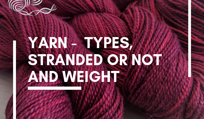 Yarn -  Types, Stranded or Not and Weight