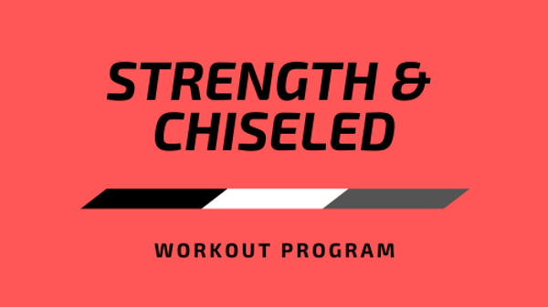 Strength & Chiseled
