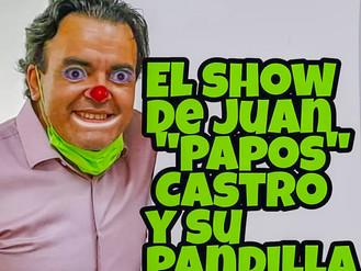 """El Show de Juan """"Papos"""" Castro Almaguer"""
