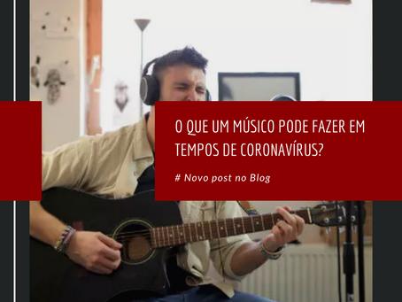 O que um músico pode fazer em tempos de Coronavírus?