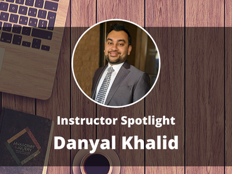 Instructor Spotlight: Danyal Khalid