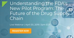 30/04/19 - [Webinar] Understanding the FDA's New Pilot Program: The Future of the Drug Supply Chain