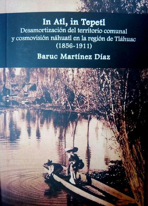 In Atl, In Tepetl. Baruc Martínez Díaz