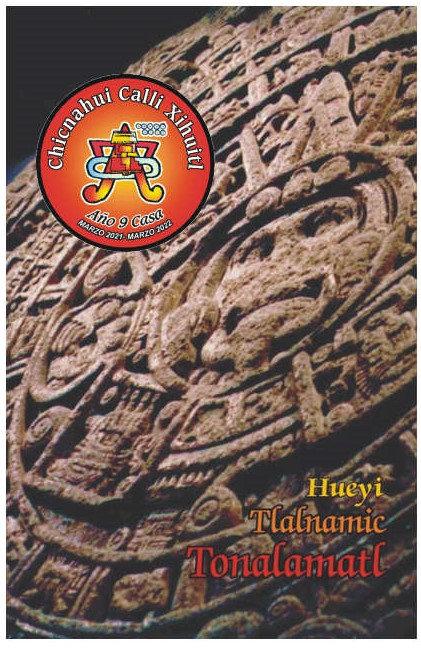 Agenda Hueyi Tlalnamic Tonalamatl - Chicnahui Calli (Año 9 Casa) 2021-22