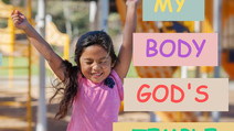 Part 3: My Body, God's Temple: Respecting Ourselves | Teaching Children to Honor their Bodies