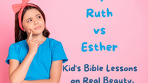 A Beauty Battle: Ruth vs Esther   Bible Belles   Bible Lessons on Real Beauty, Leadership and Faith