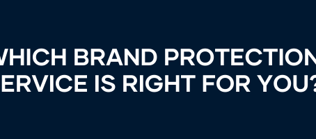 HOW TO CHOOSE A BRAND PROTECTION SOLUTION