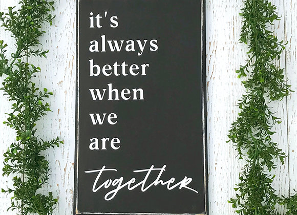 It's Always Better When We Are Together