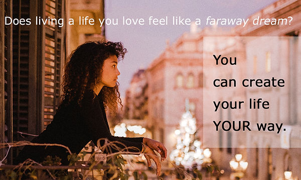 Does living a life you love feel like a faraway dream? You can create your life YOUR way.