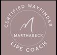 Certified Martha Beck Wayfinder Life Coach