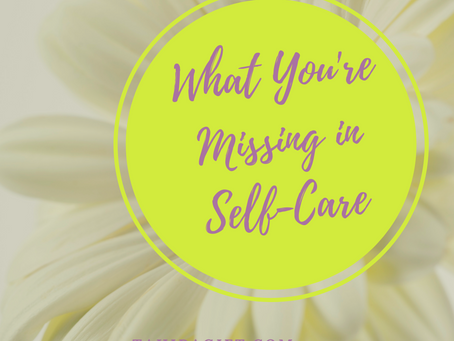 What And Who You May Be Missing In Your Self-Care Action Plan
