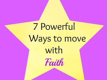 7 Powerful Ways to Move With Faith for   Abundant Living