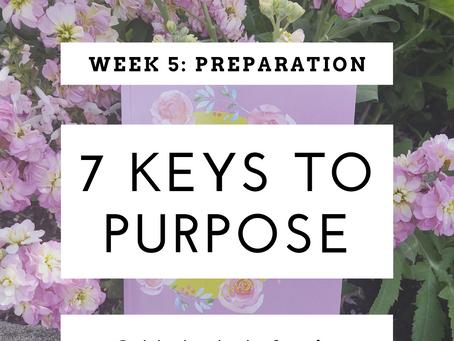 7 Keys To Purpose I Week 5: Preparation
