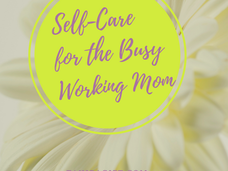 3 Ways To Get Some Self-Care | Even For The Busy Working Mom