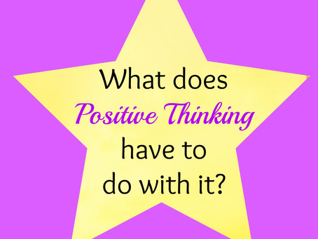 What does Positive Thinking have to do with it?