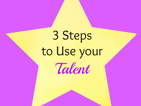 3 Steps to Use Your Talent