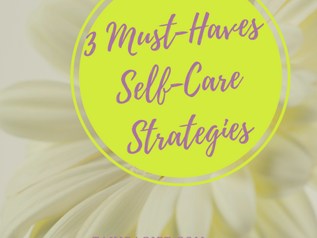 3 Must Haves For A Successful Self-Care Strategy