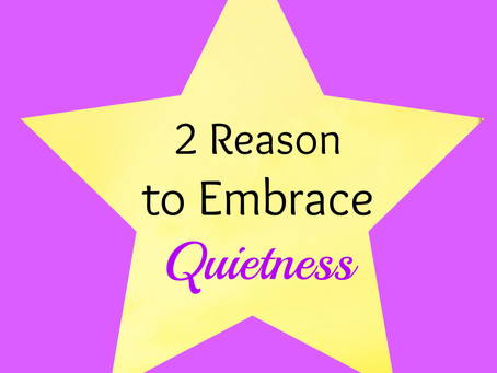 2 Reason to Embrace Quietness