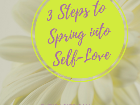 3 Steps To Spring Into Self-Love