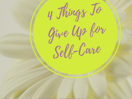 4 Things To Give Up For Self-Care
