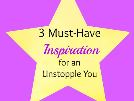3 Must-Have Inspiration for an Unstoppable You!
