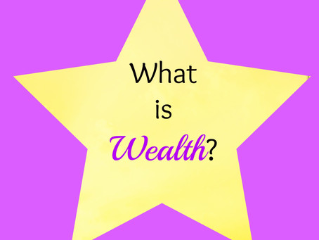 What is Wealth? ...3 Ways to have Wealth (not talking material possession)