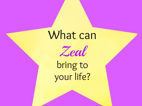 What can Zeal bring to your life?