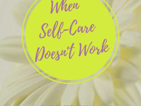 What To Do When Self-Care Does Not Work? | Not Your Everyday Self-Care Blog