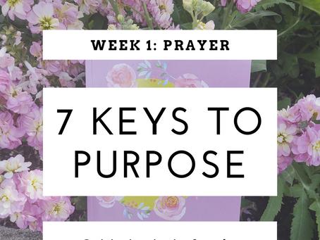 7 Keys To Purpose I Week 1: Prayer