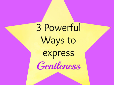 3 Powerful Ways to Express Gentleness for Abundant Living