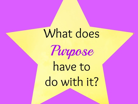 What does Purpose have to do with it?