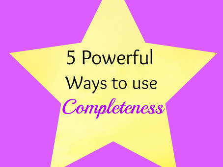 5 Powerful Ways Completeness will Bring more Abundance into your Life