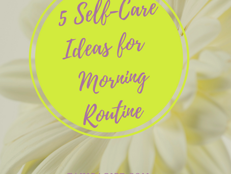 5 Self-Care Ideas For Your Morning Routine | Takes 5 Minutes Or Less