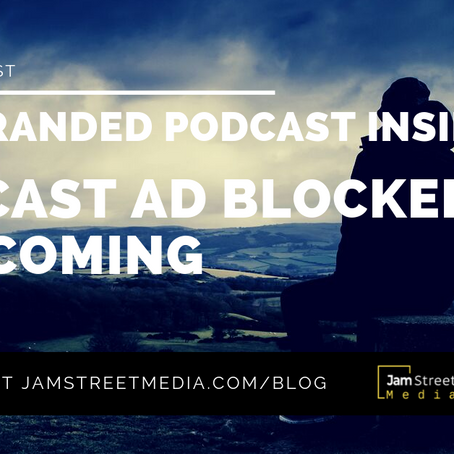 The Branded Podcast Insider: Podcast Ad Blockers are Coming