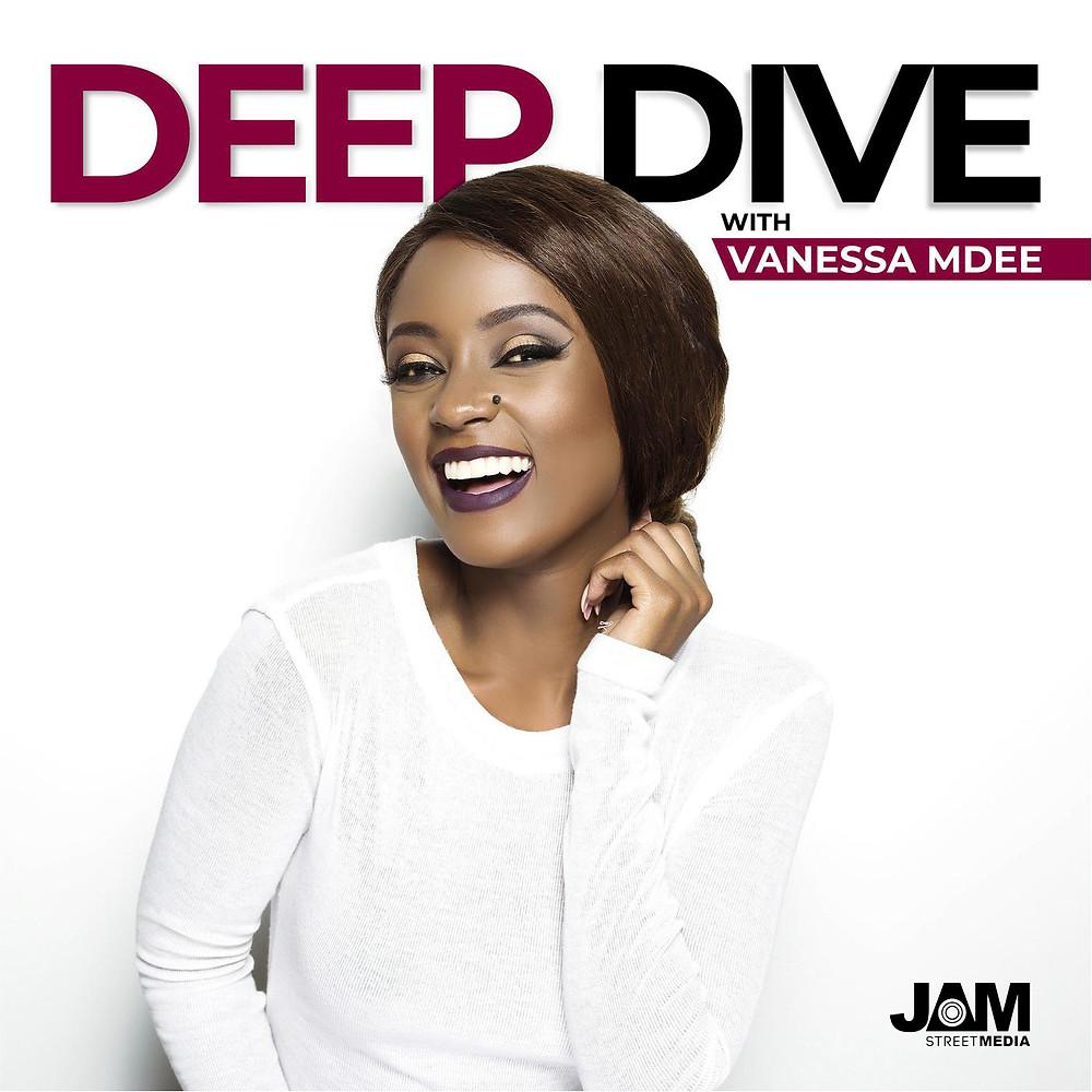 Deep Dive with Vanessa Mdee - Jam Street Media