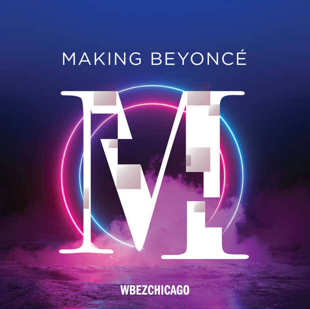 Making Beyoncé Podcast by WBEZ Chicago