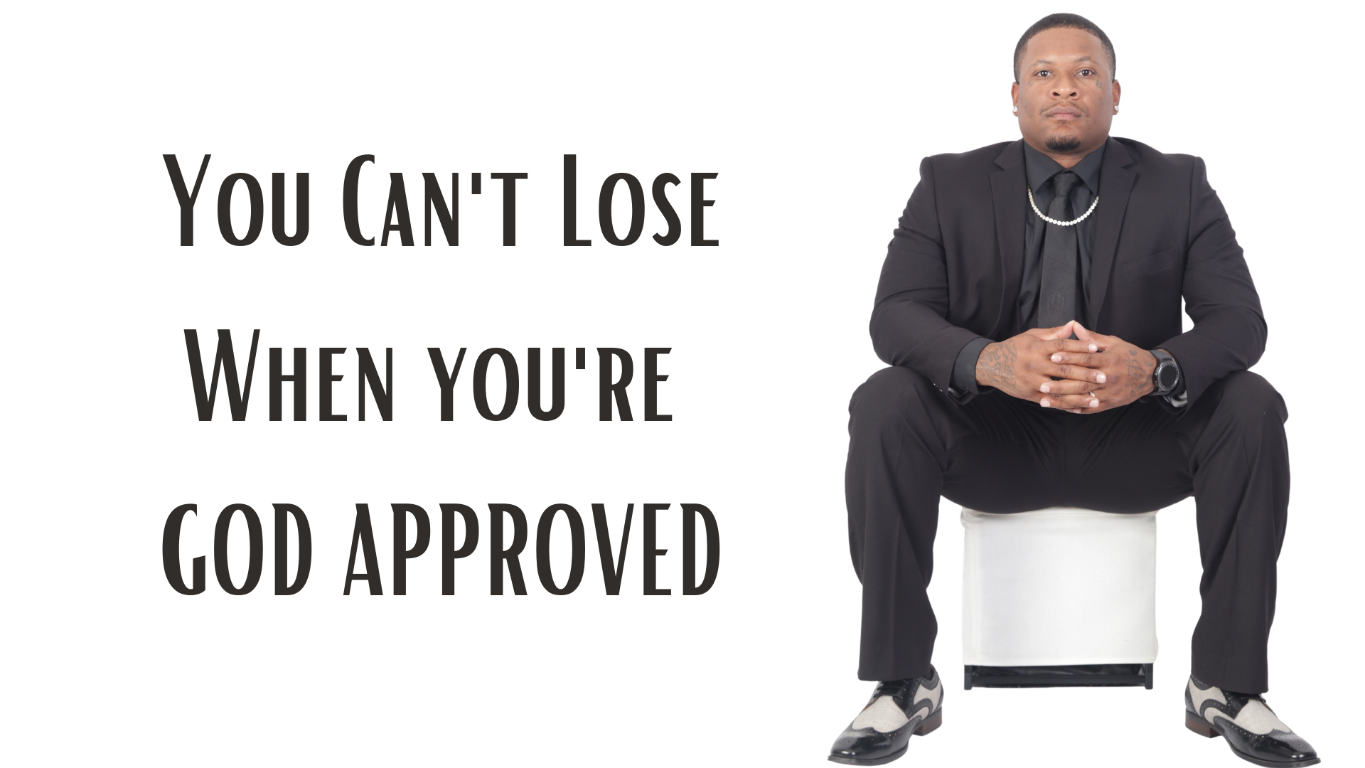 You Can't Lose When You're God Approved.