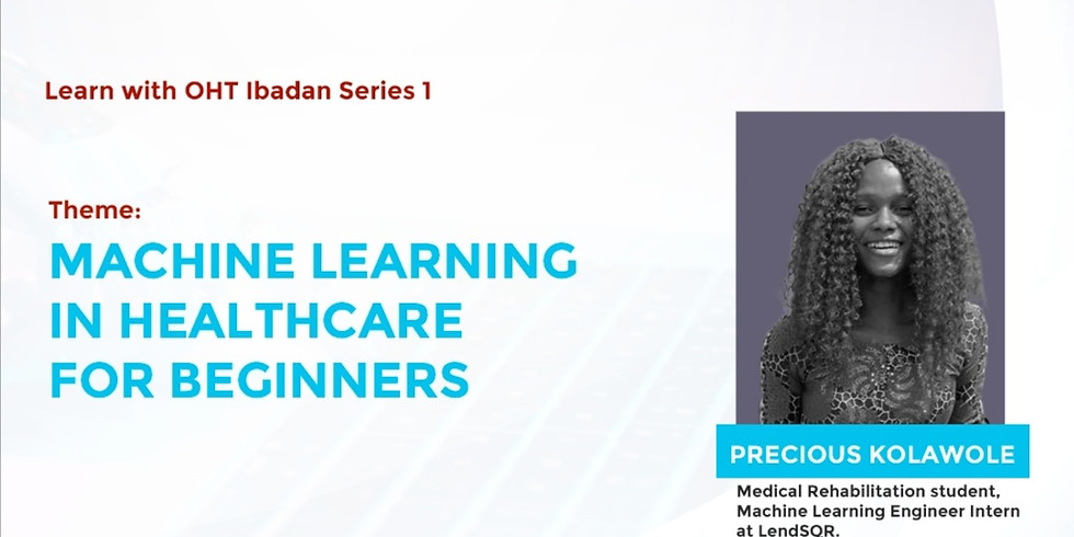 Learn with OHT Ibadan (Series 1): Machine Learning in Healthcare for Beginners