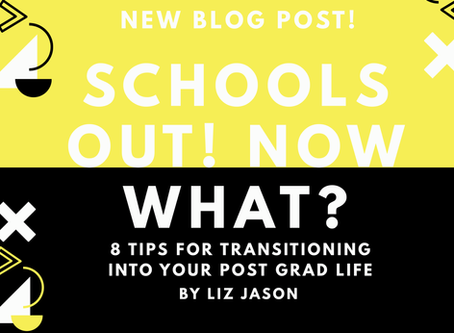 School's Out!  Now What? 8 Tips for Transitioning into Your Post Grad Life