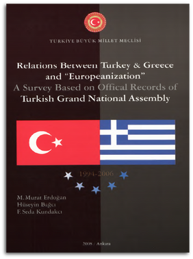 "Relations Between Turkey & Greece and ""Europeanization"" A Survey Based on Offical Records of Turkish Grand National Assembly: 1994-2006"