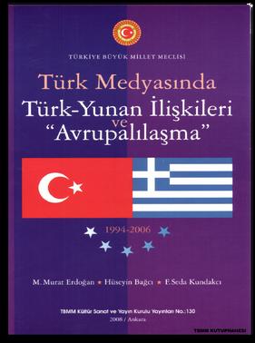 """Türkiye Büyük Millet Meclisi Tutanaklarinda Türk-yunan İlişkileri Ve """"Avrupalilaşma"""": 1994-2006"""