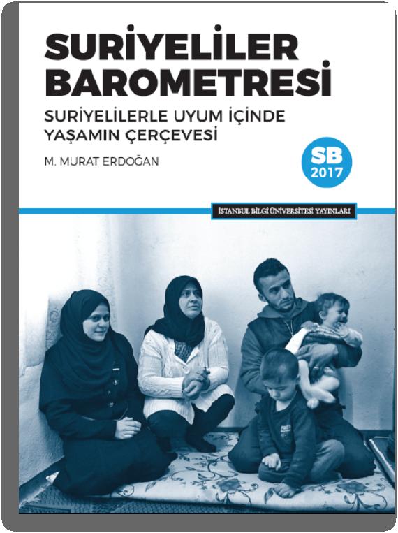 Suriyeliler Barometresi 2017 - Suriyelilerle Uyum İçinde Yaşamın Çerçevesi