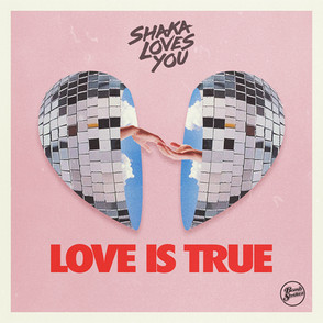 Shaka Loves You - Love is True