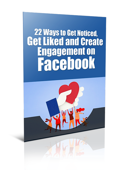 22 Ways to Get Noticed, Get Liked and Create Engagement on Facebook
