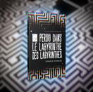 Perdu dans le Labyrinthe des Labyrinthes