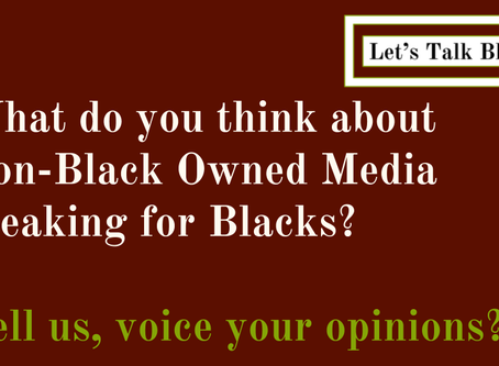What do you think about Non-Black Owned Media speaking for Blacks?