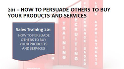 201 How To Persuade Others To Buy Your Products and Services