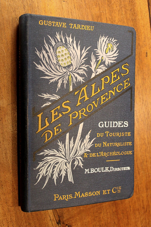 Gustave Tardieu. Les Alpes de Provence (1912). Guide touristique. Bel exemplaire