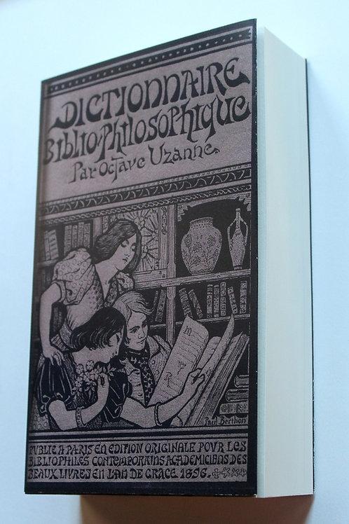 Octave Uzanne. Dictionnaire Bibliophilosophique, typologique, iconophilesque ...