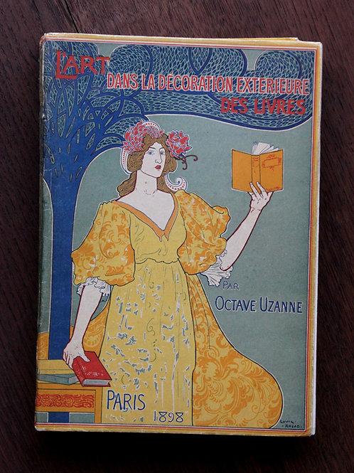 Octave Uzanne. L'Art dans la Décoration extérieure des Livres (1898). N°1/60 ex.